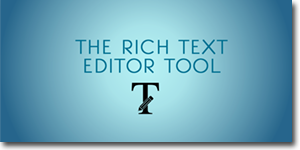 The Rich Text Editor Tool